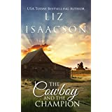 The Cowboy and the Champion: Christian Contemporary Western Romance (Brush Creek Cowboys Romance Book 5)