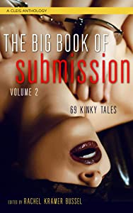 Big Book of Submission Volume 2: 69 Kinky Tales (A Cleis Anthology)