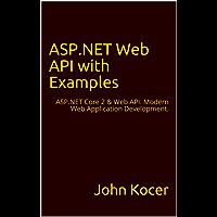 ASP.NET Web API with Examples: ASP.NET Core 2 & Web API. Modern Web Application Development.