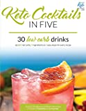 Keto Cocktails in Five: 30 Low Carb Drinks. Up to 5 net carbs, 5 ingredients & 5 easy steps for every recipe. (Keto in…
