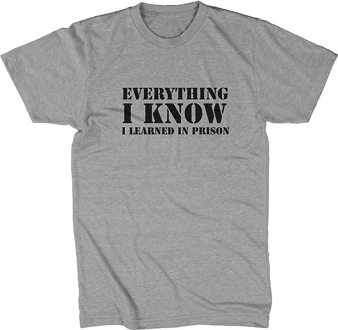 Everything I know... I aprendido en la cárcel – Funny T-shirts by TheTblog S a 3 x l Gris gris XX-Large: Amazon.es: Ropa y accesorios