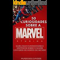 Marvel-50 Curiosidades: Saiba mais curiosidades e mistérios sobre o maior universo de heróis do mundo (Coleção Marvel Livro 1)