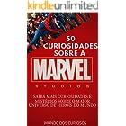 Marvel-50 Curiosidades: Saiba mais curiosidades e mistérios sobre o maior universo de heróis do mundo (Coleção Marvel Livro 1