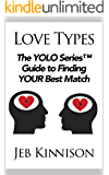 Love Types: The YOLO Series Guide to Finding Your Best Match
