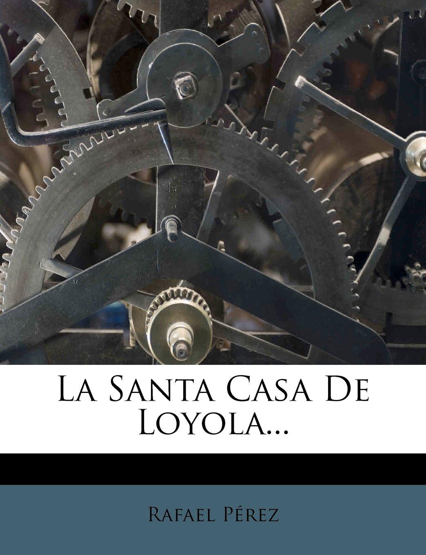 La Santa Casa de Loyola... (Spanish Edition) pdf epub