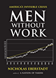 Men Without Work: America's Invisible Crisis (New Threats to Freedom Series)