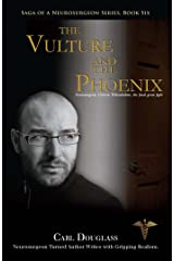 The Vulture and the Phoenix: Neurosurgeon, Garven Wilsonhulme, the final great fight (Saga Of A Neurosurgeon Series Book Six) Kindle Edition