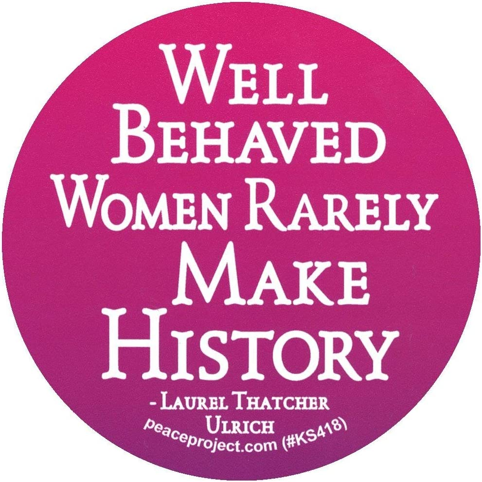 Peace Resource Project Well-Behaved Women Seldom Make History Feminist Inspirational Empowerment Quote Small Round Bumper Sticker Car Window Laptop Water Bottle Decal 3.25 Inches