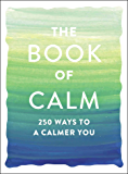 The Book of Calm: 250 Ways to a Calmer You