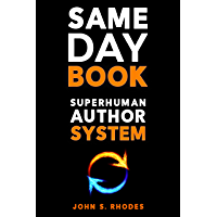 SAME DAY BOOK: The Secrets of Producing a High Quality Book in Less Than 24 Hours (Superhuman Author System 1) (English Edition)