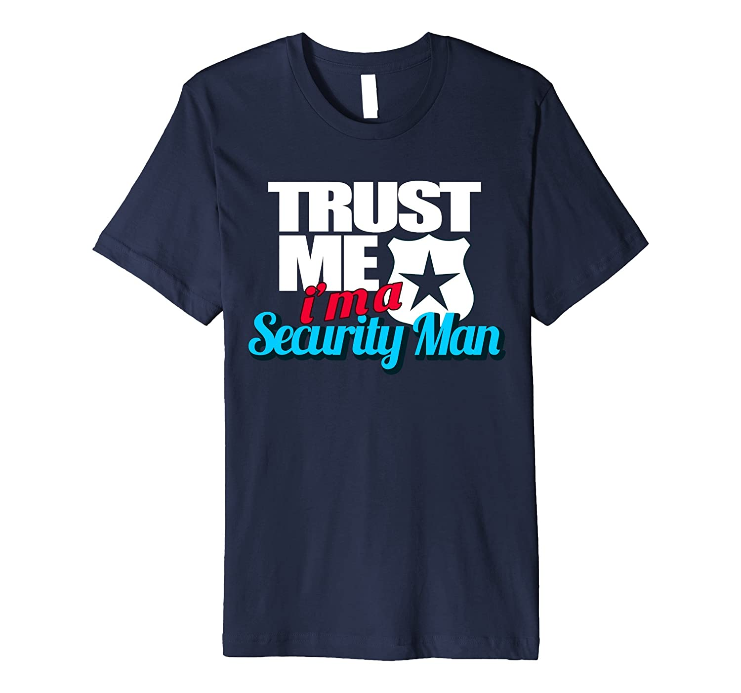 Trust Me Im a Security Man Shirt - Funny Security Shirts-TD