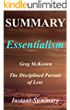 Summary - Essentialism: By Greg McKeown |  The Disciplined Pursuit of Less (Essentialism|  The Disciplined Pursuit of Less - A Full Book Summary - Book, Hardcover, Paperback, Audible, Audiobook 1)