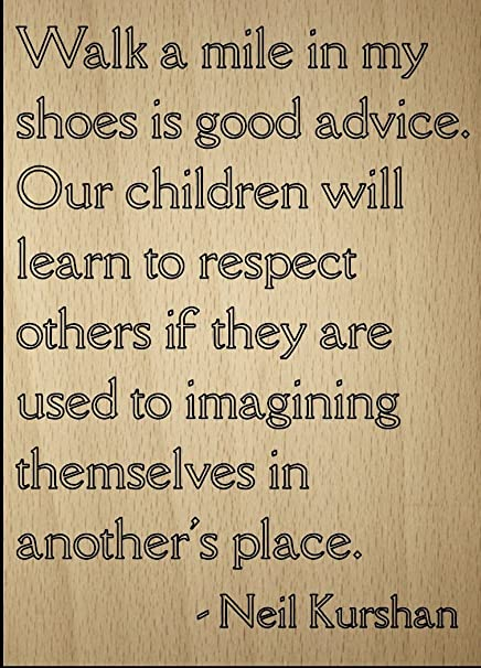 Amazoncom Walk A Mile In My Shoes Is Good Advice Quote By