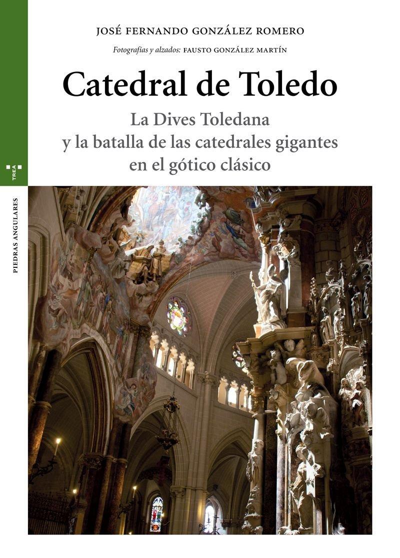Catedral de Toledo: La Dives Toledana y la batalla de las catedrales gigantes en el gótico clásico Estudios Históricos La Olmeda: Amazon.es: González Romero, José Fernando: Libros