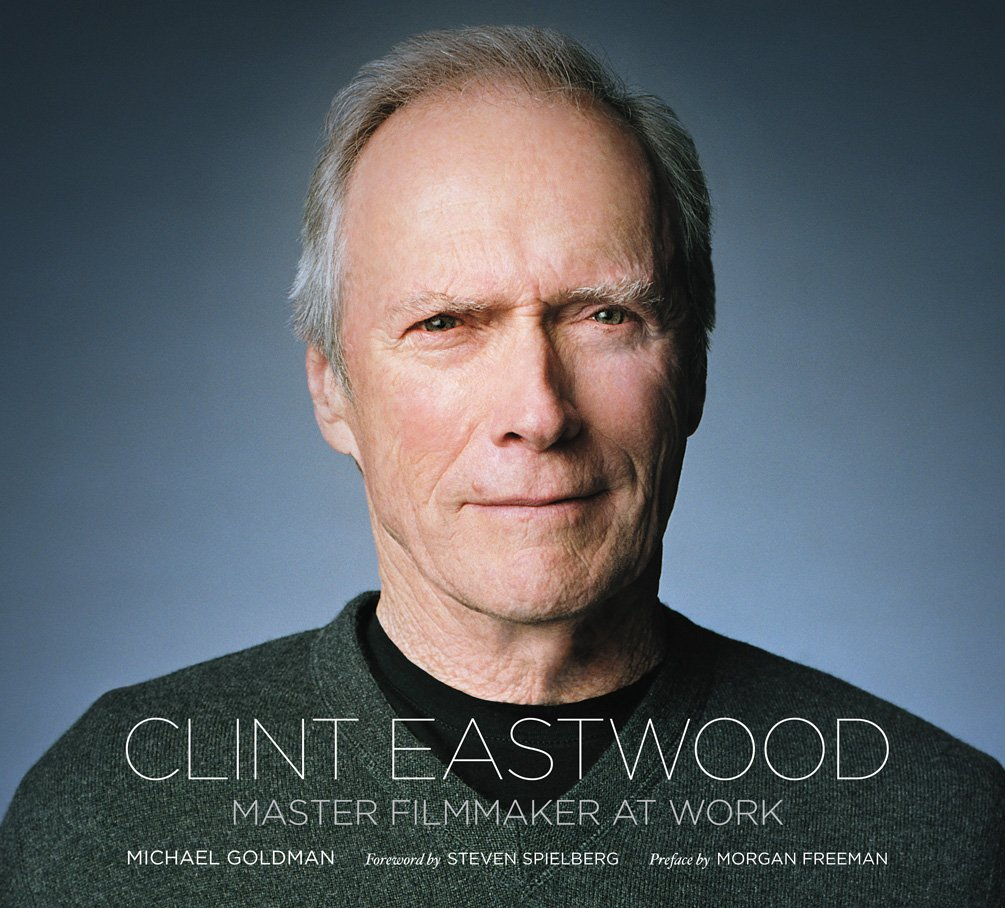 clint eastwood master filmmaker at work michael goldman morgan