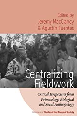Centralizing Fieldwork: Critical Perspectives from Primatology, Biological and Social Anthropology (Studies of the Biosocial Society) Paperback