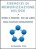 Esercizi di Memorizzazione Veloce: Titoli e ordine dei 46 libri dell' Antico Testamento (Memoria Vol. 3)