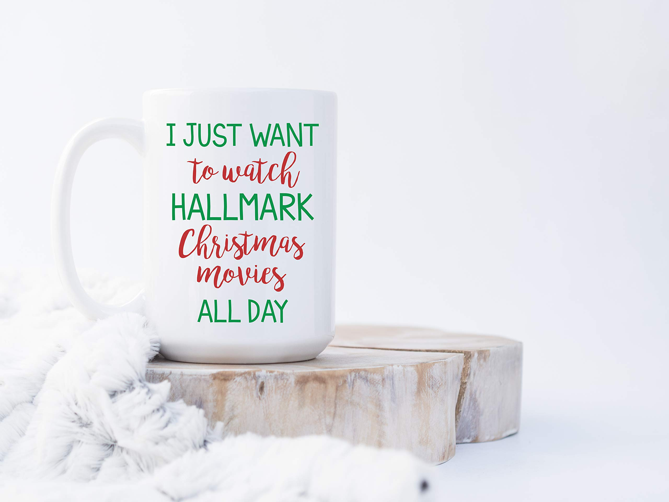 Christmas Mug I Just Want To Watch Hallmark Christmas Movies All Day Coffee Mug Cup 15 oz