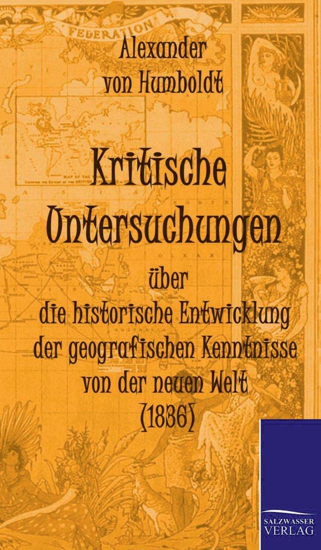 Kritische Untersuchungen über die historische Entwicklung der geografischen Kenntnisse von der neuen Welt (1836) (German Edition) pdf