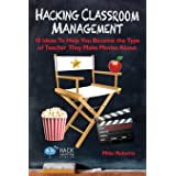 Hacking Classroom Management: 10 Ideas To Help You Become the Type of Teacher They Make Movies About (Hack Learning Series) (