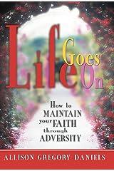 Life Goes On: How to Maintain Your Faith through Adversity Hardcover