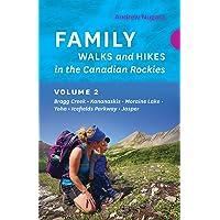 Family Walks and Hikes in the Canadian Rockies – Volume 2: Bragg Creek – Kananaskis – Moraine Lake – Yoho – Icefields…