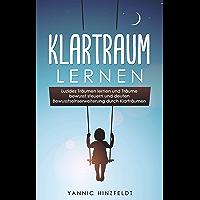 Klartraum lernen: Luzides Träumen lernen und Träume bewusst steuern und deuten - Bewusstseinserweiterung durch Klarträumen (Anleitung zum ersten luziden Traum) (German Edition)