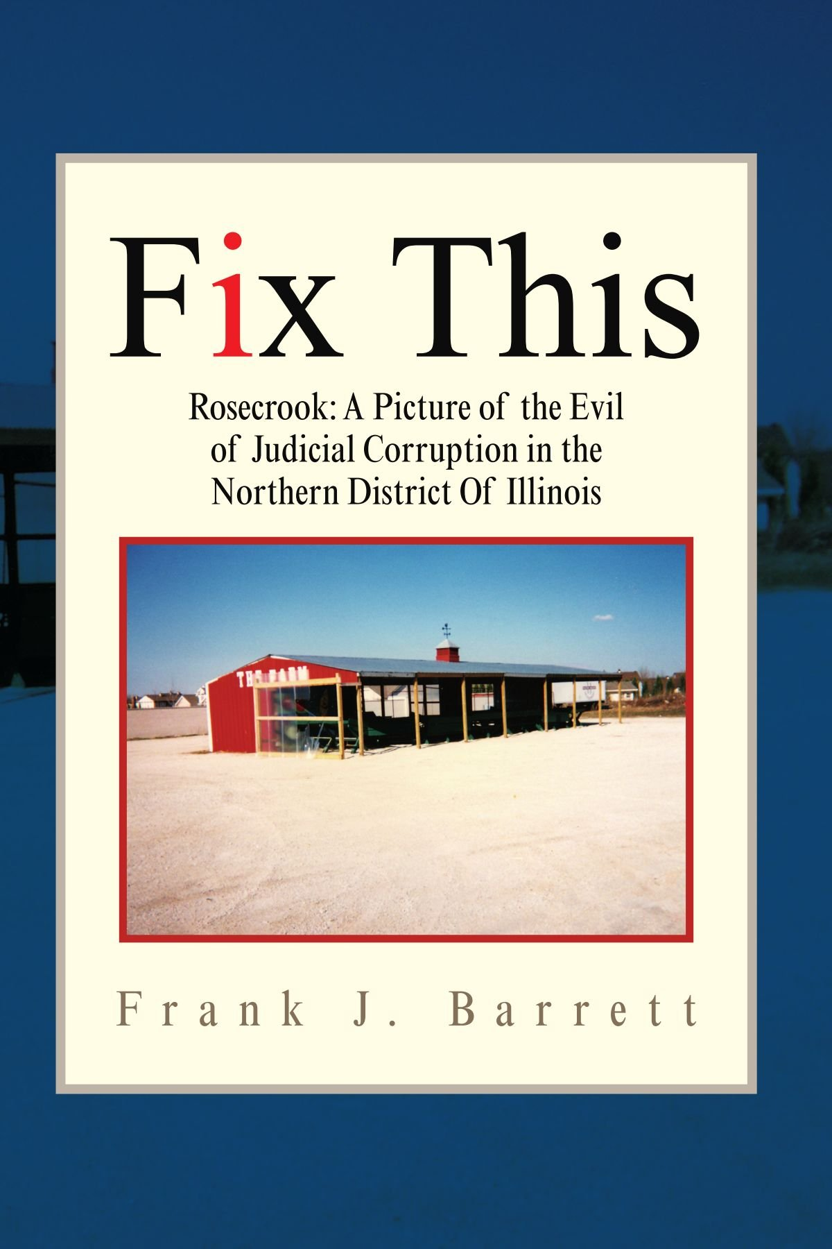 Fix This: Rosecrook: A Picture of the Evil of Judicial Corruption in the Northern District Of Illinois