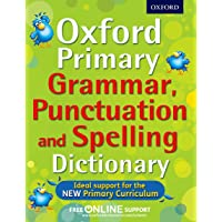 Oxford Primary Grammar, Punctuation and Spellings Dictionary: The essential primary guide to grammar, punctuation, and spelling (Oxford Dictionary)