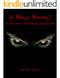 Is Magic Wrong?: An Historical and Religious Exploration