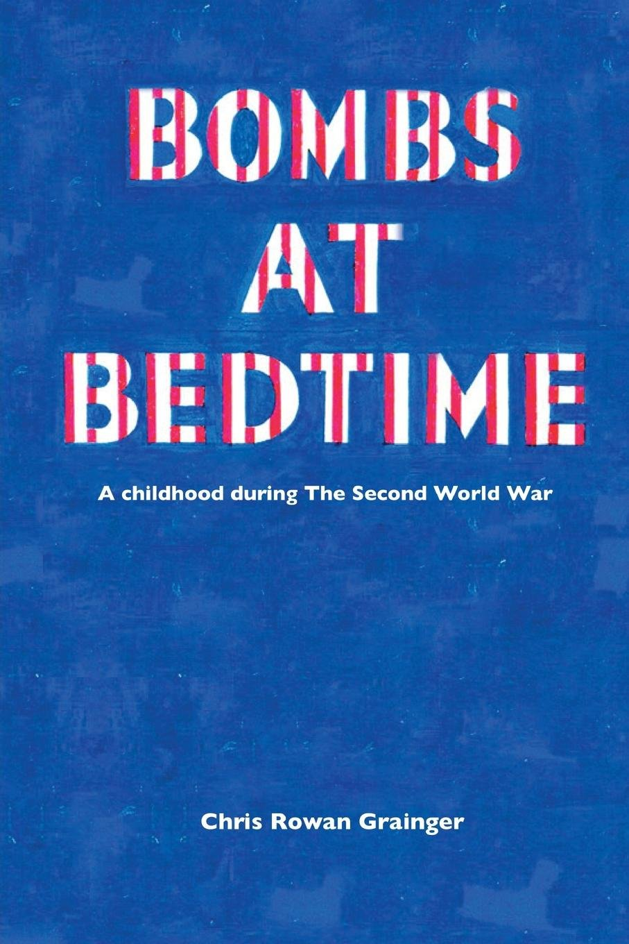 Read Online Bombs at Bedtime: A Childhood During the Second World War ebook