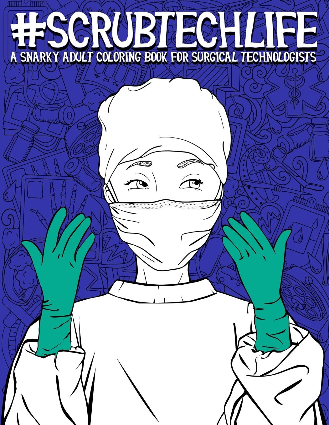 scrub tech life a snarky adult coloring book for surgical technologists a funny coloring book for adults for surgical technicians operating room technicians