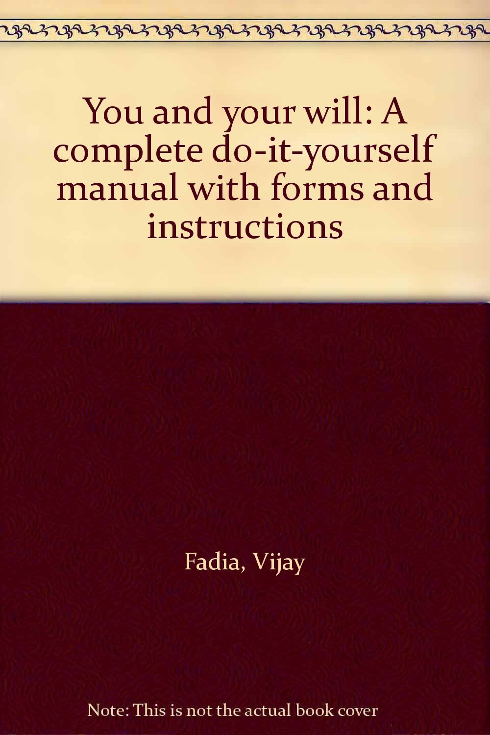 You and your will a complete do it yourself manual with forms and you and your will a complete do it yourself manual with forms and instructions vijay fadia amazon books solutioingenieria Image collections