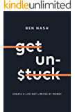 Get Unstuck: Create a life not limited by money