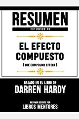 Resumen Extendido De El Efecto Compuesto (The Compund Effect) – Basado En El Libro De Darren Hardy (Spanish Edition) Kindle Edition