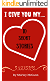 I Give You My Heart: 10 Short Stories of Horror and Mystery