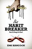 The Habit Breaker: How to change for good