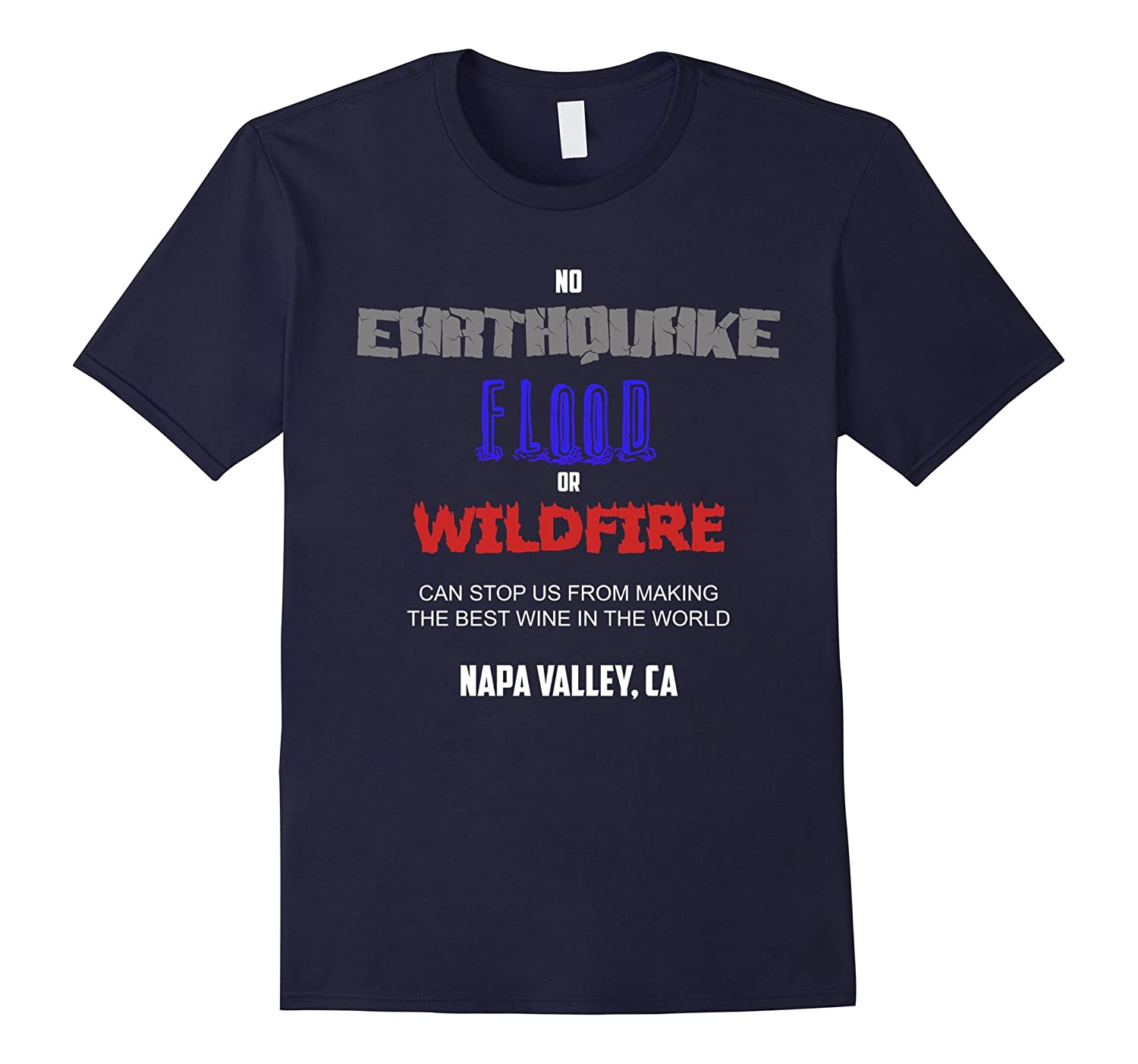 Napa Valley Fire, Earthquake and Flood T-Shirt - Best Wine-T-Shirt