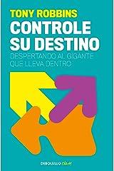 Controle su destino: Despertando el gigante que lleva dentro (Spanish Edition) eBook Kindle