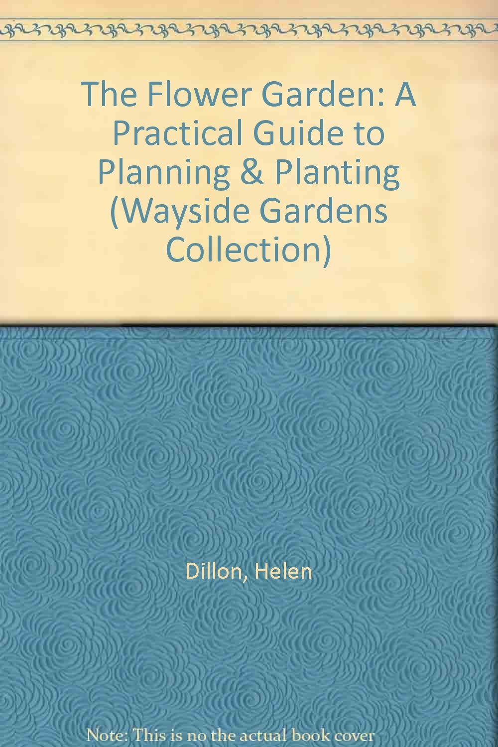 The Flower Garden: A Practical Guide to Planning and Planting (The Wayside Gardens Collection) by Sterling