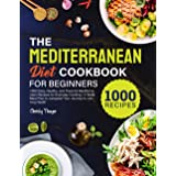 The Mediterranean Diet Cookbook for Beginners: 1000 Easy, Healthy, and Flavorful Mediterranean Recipes for Everyday Cooking  