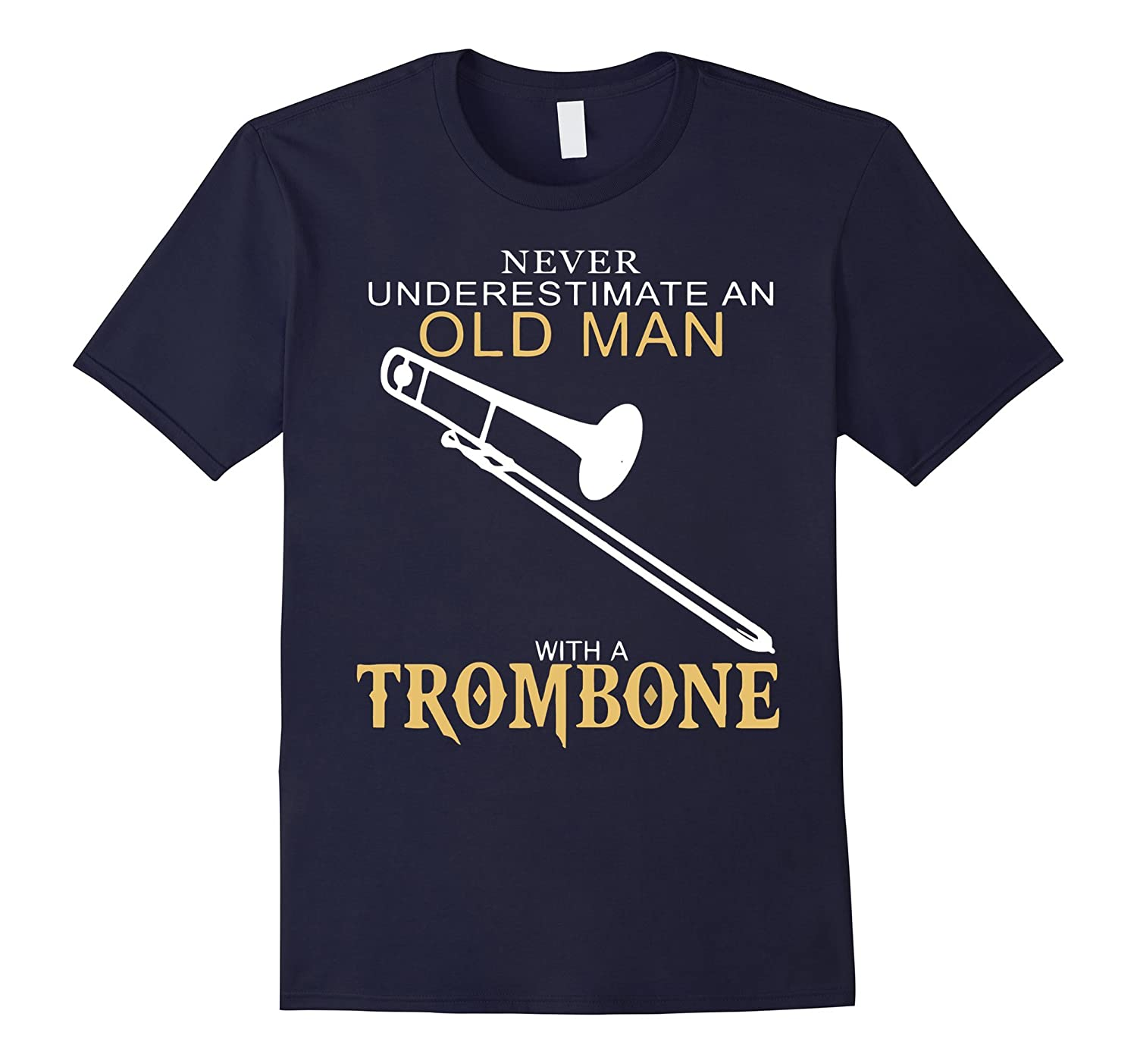 Never Underestimate An Old Man With A Trombone T-Shirts-RT