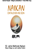Naikan - Eintauchen ins Sein: 50 Jahre Methode Naikan. Neue Wege zu sich selbst finden