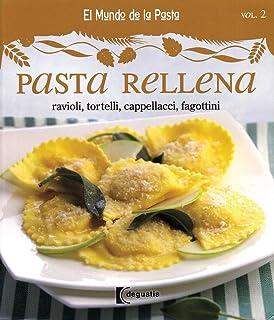 Pasta rellena / Stuffed Pasta: Ravioli, Tortelli, Cappellacci, Fagottini (El mundo