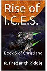 Rise of I.C.E.S.: Book 5 of Christland Kindle Edition