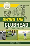 Swing the Clubhead (Golf digest classic series)