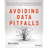 Avoiding Data Pitfalls: How to Steer Clear of Common Blunders When Working with Data and Presenting Analysis and Visualizatio