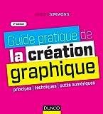 Guide pratique de la création graphique - 2e ed. - Principes, techniques et outils numériques