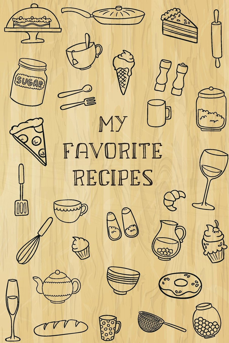 My Favorite Recipes: Custom Recipe Book, Family Cookbook, Blank Recipe Book, 100 Recipe Pages, Journal and Organizer, 6 X 9 INCHES (Volume 1) ((Custom Recipe Book) (Volume 1)) ebook