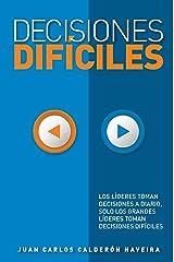 DECISIONES DIFÍCILES: Los lideres toman decisiones a diario, solo los grandes líderes toman decisiones difíciles. (Spanish Edition) Kindle Edition